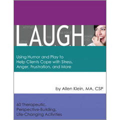 L.A.U.G.H. Using Humor and Play to Help Clients Cope with Stress, Anger, Frustration and More.